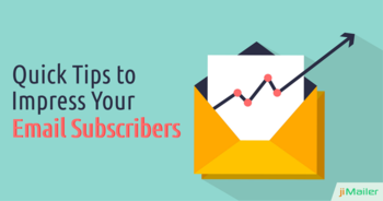 Impress Your Email Subscribers With These Quick Tips